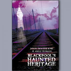 Blackpool's Haunted Heritage